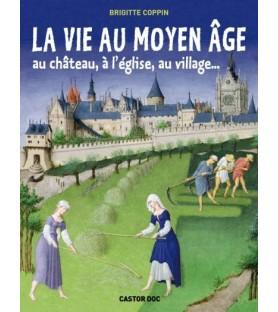 La vie au Moyen Age, au château, à l'église, au village